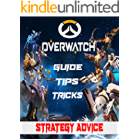 Overwatch: Guide, Tips, Tricks and Strategy advice: Become a Master of Overwatch