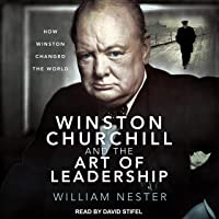 Winston Churchill and the Art of Leadership: How Winston Changed the World