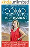 ¿CÓMO TE RECUPERAS DE UN DIVORCIO?:  ¡CONQUÍSTATE PARA CONQUISTAR!  UNA AUTOTRANSFORMACIÓN DE LO QUE NOS TOCA VIVIR