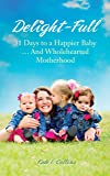 Delight-Full: 31 Days to a Happier Baby . . . And Wholehearted Motherhood