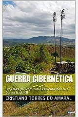Guerra Cibernética: Projetos e soluções para Segurança Pública e Defesa Nacional (Portuguese Edition) Kindle Edition