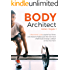 Body Architect: A Real-World Guide to Ignite Your Fitness, Look Awesome Naked, Quiet the Inner Voices of Self-Doubt, Design a Lifestyle on Your Own Terms
