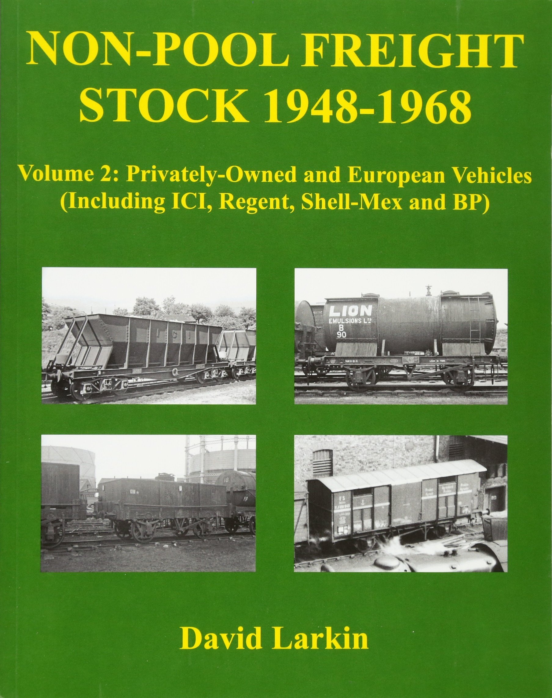 Download Non-Pool Freight Stock 1948-1968: Privately-Owned and European Vehicles (Including ICI, Regent, Shell-Mex and BP) Volume 2 pdf