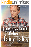 Cowboys Don't Believe in Fairy Tales (Sweet Water Ranch Billionaire Cowboys Book 6)
