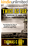 Twice as Far: The True Story of SwissAir Flight 111 Airplane Crash Investigation