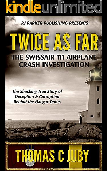 Twice As Far The True Story Of Swissair Flight 111 Airplane Crash Investigation Ebook Juby Thomas C Designs Aeternum Amazon Ca Kindle Store