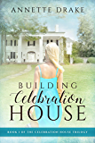 Building Celebration House (The Celebration House Trilogy Book 1)