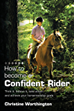 How to become a Confident Rider: Think it, believe it, take action and achieve your horsemanship goals (English Edition)