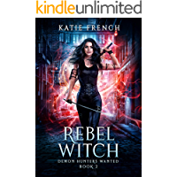 Rebel Witch: A Demon Slayer Urban Fantasy (Demon Hunters Wanted Book 2)