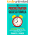The Procrastination Success Formula: 10 Powerful Ways to Finally Stop Procrastinating, Manage Your Time, Increase Productivity, Stay Focused and Getting Things Done