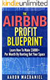 The Airbnb Profit Blueprint: Learn How I Made $5000+ a Month with Airbnb