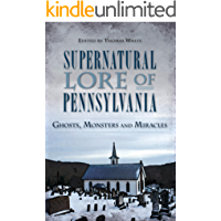 Supernatural Lore of Pennsylvania: Ghosts, Monsters and Miracles (American Legends) book cover