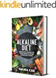 Alkaline Diet: Alkaline Recipes For Weight Loss, Restore Your Health And Bring Your Body Back To Balance