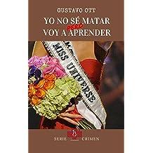 Yo no sé matar, pero voy a aprender (Crimen nº 2) (Spanish Edition) Dec 1, 2013