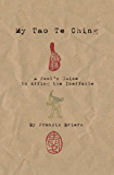 My Tao Te Ching - A Fool's Guide to Effing the Ineffable: Ancient spiritual wisdom translated for modern life
