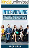 Interviewing: Interview Questions - Job Interview ! Learn How to Job Interview and Master the Key Interview Skills! BONUS INCLUDED! 37 Ways to Have Unstoppable ... Interview! GET THE JOB YOU DESERVE! Book 1)