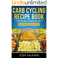 Carb Cycling Recipe Book: Simple Recipes and Meal Plans for Rapid Fat Loss, Increased Energy and Enhanced Health