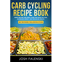 Carb Cycling Recipe Book: Simple Recipes and Meal Plans for Rapid Fat Loss, Increased Energy and Enhanced Health (English Edition)