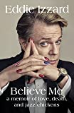Believe Me: A Memoir of Love, Death and Jazz Chickens