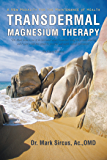 Transdermal Magnesium Therapy: A New Modality for the Maintenance of Health