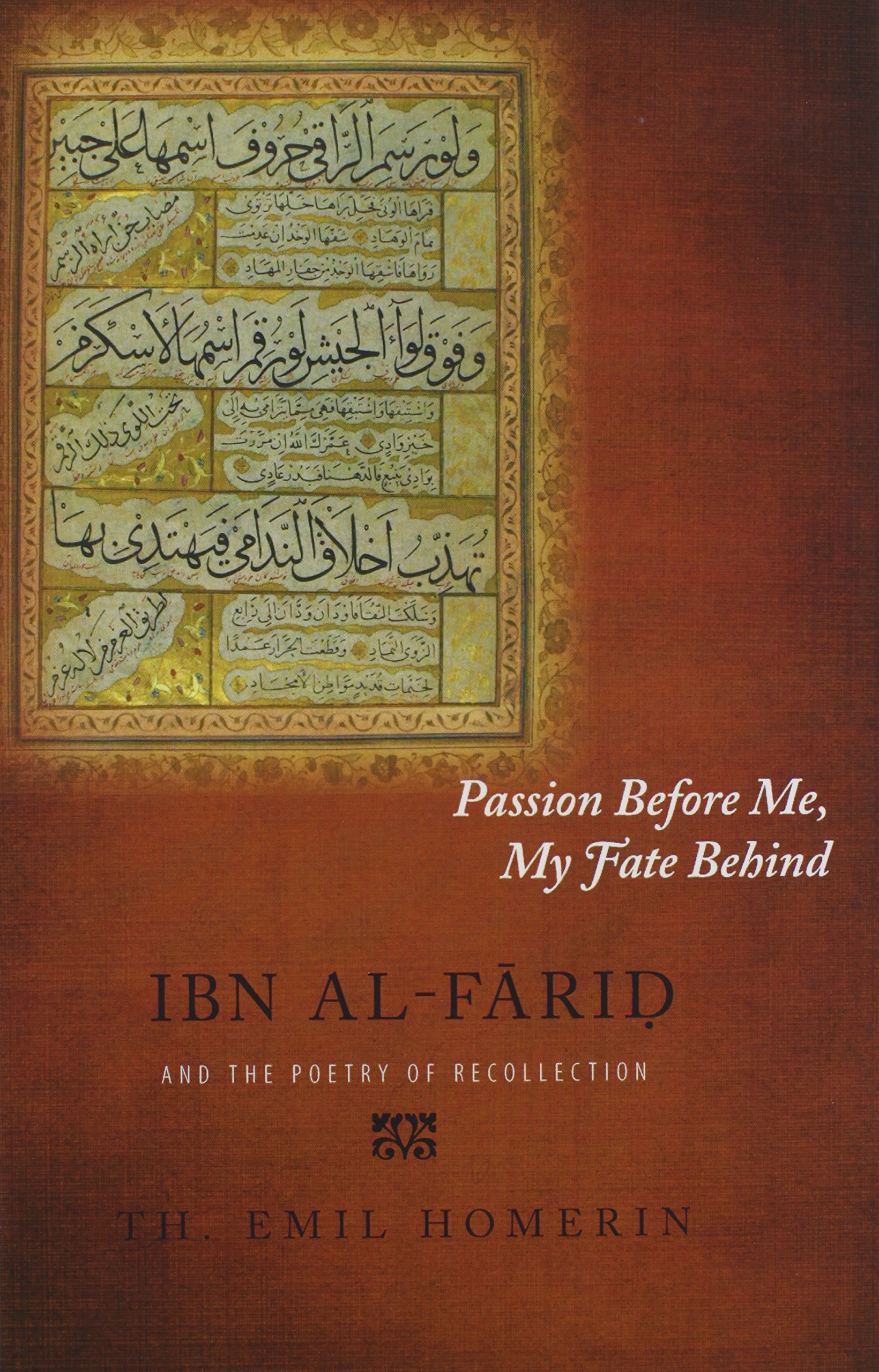 Passion Before Me, My Fate Behind: Ibn al-Farid and the Poetry of Recollection pdf epub
