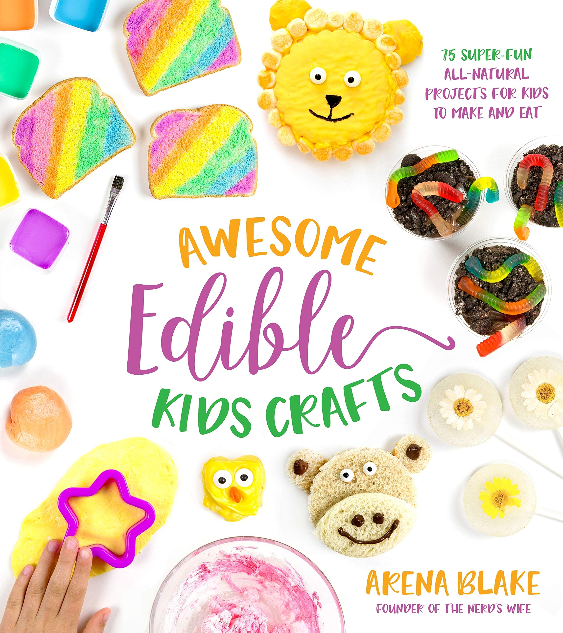 Awesome Edible Kids Crafts 75 Super Fun All Natural