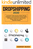 Dropshipping 2020: The Perfect Online Business Model with New Strategies to Generate Passive Income. Build a Successful E-commerce to Start Making Money Online and Achieve Financial Freedom.