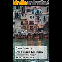 Das Sizilien-Lesebuch: Impressionen und Rezepte von der Insel der Götter (German Edition)