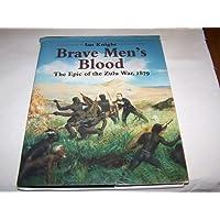 Brave Men's Blood: Epic of the Zulu War, 1879