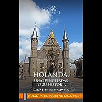 Holanda, unas pinceladas de su historia (Holanda, un pequeño gran país) (