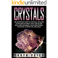 Crystals: An Introduction to Crystal Healing and Healing Stones That Can Align, Heal and Enhance Your Emotional, Physical and Spiritual Balance (Crystals,Crystal Healing, Chakras) (English Edition)