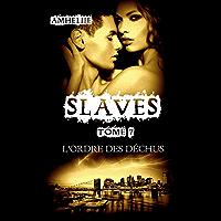 Slaves, Tome 7 : L'Ordre Des Déchus (French Edition)