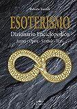 Esoterismo. Dizionario enciclopedico. Autori, opere, simboli, temi