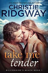 Take Me Tender (Billionaire's Beach Book 1) Kindle Edition