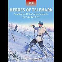 Heroes of Telemark: Sabotaging Hitler's atomic bomb, Norway 1942–44 (Raid Book 50) (English Edition)