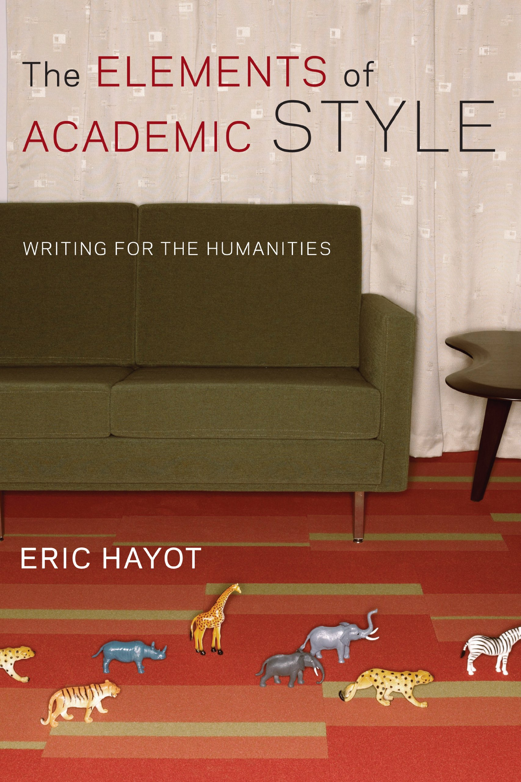 the elements of academic style writing for the humanities eric the elements of academic style writing for the humanities eric hayot 9780231168014 com books