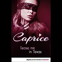Tease me in Texas - Caprice: A Glamorous Erotic Series (Caprice: Sensual Erotica Book 4) (English Edition)