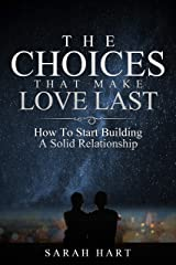 The Choices That Make Love Last: How To Start Building A Solid Relationship Kindle Edition