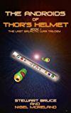 The Androids of Thor's Helmet (The Last Galactic War Book 1)