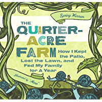The Quarter-Acre Farm: How I Kept the Patio, Lost the Lawn, and Fed My Family for a Year (English Edition)