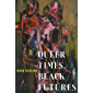 Queer Times, Black Futures (Sexual Cultures Book 30)