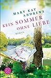 Kein Sommer ohne Liebe: Roman