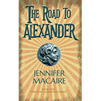 The Road to Alexander: What do you do when the past becomes your future? (The Time For Alexander Series Book 1)