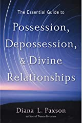 The Essential Guide to Possession, Depossession, and Divine Relationships Kindle Edition