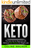Keto: The Keto Diet For Beginners With Delicious Keto Recipes For Weight Loss (Low Carb, Keto Cookbook Book 2)