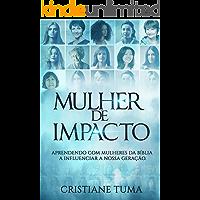 Mulher de Impacto: Aprendendo com mulheres da Bíblia a influenciar a nossa geração