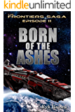 """Ep.#11 - """"Born of the Ashes"""" (The Frontiers Saga) (English Edition)"""