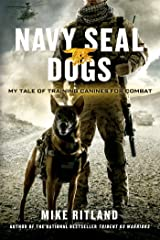 Navy SEAL Dogs: My Tale of Training Canines for Combat Kindle Edition