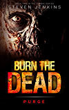 Burn The Dead: Purge (Book Two In The Zombie Saga)