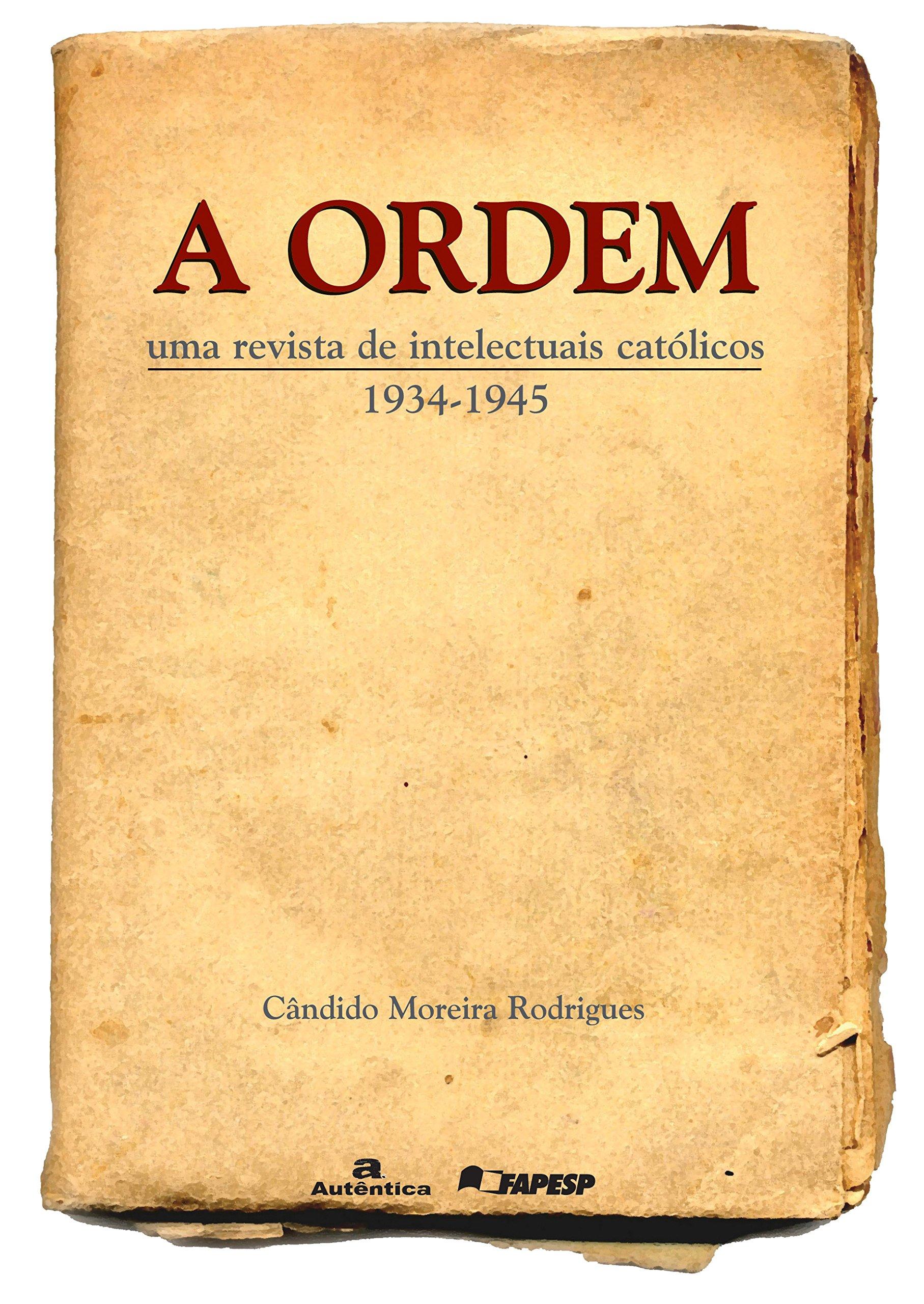 A ordem : uma revista de intelectuais católicos (1934-1945). ebook